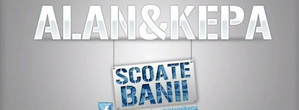 ALAN & KEPA - Scoate Banii